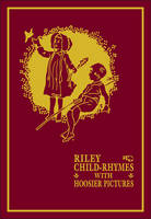 Riley Child-Rhymes with Hoosier Pictures - Library of Indiana Classics (Hardback)