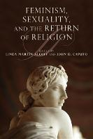 Feminism, Sexuality, and the Return of Religion - Indiana Series in the Philosophy of Religion (Hardback)