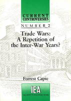 Trade Wars: A Repetition of the Inter-War Years - Current Controversies No. 2 (Paperback)