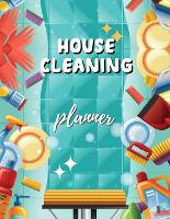 House Cleaning Planner: Declutter Books Home Cleaning Book Household Organizer Planner Weekly Planner Chart (Paperback)