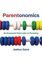 Parentonomics: An Economist Dad Looks at Parenting - The MIT Press (Hardback)
