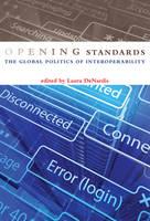 Opening Standards: The Global Politics of Interoperability - Information Society Series (Hardback)