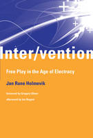 Inter/vention: Free Play in the Age of Electracy - The MIT Press (Hardback)