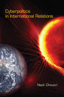 Cyberpolitics in International Relations - The MIT Press (Hardback)