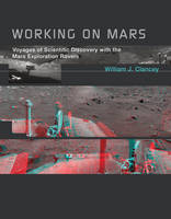 Working on Mars: Voyages of Scientific Discovery with the Mars Exploration Rovers - The MIT Press (Hardback)