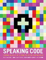 Speaking Code: Coding as Aesthetic and Political Expression - Software Studies (Hardback)