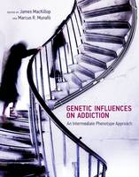 Genetic Influences on Addiction: An Intermediate Phenotype Approach - The MIT Press (Hardback)