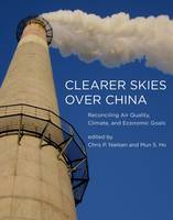 Clearer Skies Over China: Reconciling Air Quality, Climate, and Economic Goals - The MIT Press (Hardback)