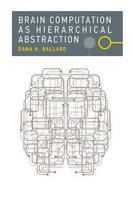 Brain Computation as Hierarchical Abstraction - Computational Neuroscience Series (Hardback)