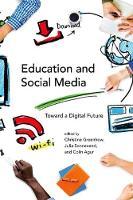 Education and Social Media: Toward a Digital Future - The John D. and Catherine T. MacArthur Foundation Series on Digital Media and Learning (Hardback)