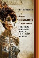 New Romantic Cyborgs: Romanticism, Information Technology, and the End of the Machine - The MIT Press (Hardback)