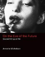 On the Eve of the Future: Selected Writings on Film - October Books (Hardback)