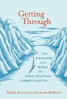 Getting Through: The Pleasures and Perils of Cross-Cultural Communication - The MIT Press (Hardback)