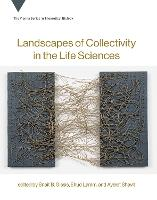 Landscapes of Collectivity in the Life Sciences - Vienna Series in Theoretical Biology (Hardback)