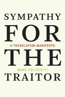 Sympathy for the Traitor: A Translation Manifesto - The MIT Press (Hardback)