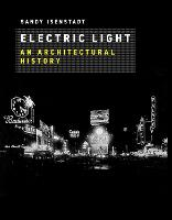 Electric Light: An Architectural History - The MIT Press (Hardback)