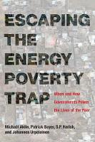 Escaping the Energy Poverty Trap: When and How Governments Power the Lives of the Poor - The MIT Press (Hardback)