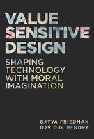 Value Sensitive Design: Shaping Technology with Moral Imagination - The MIT Press (Hardback)