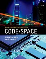 Code/Space: Software and Everyday Life - Software Studies (Hardback)