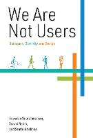 We Are Not Users: Dialogues, Diversity, and Design - The MIT Press (Hardback)