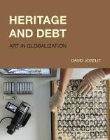 Heritage and Debt: Art in Globalization - October Books (Hardback)
