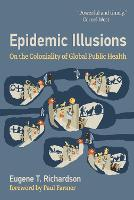 Epidemic Illusions: On the Coloniality of Global Public Health (Paperback)