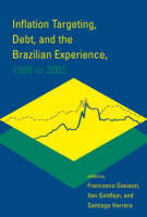Inflation Targeting, Debt, and the Brazilian Experience, 1999 to 2003 - Inflation Targeting, Debt, and the Brazilian Experience, 1999 to 2003 (Hardback)