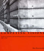 Competing Visions: Aesthetic Invention and Social Imagination in Central European Architecture, 1867-1918 - Competing Visions (Hardback)