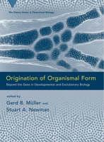 Origination of Organismal Form: Beyond the Gene in Developmental and Evolutionary Biology - Vienna Series in Theoretical Biology (Hardback)