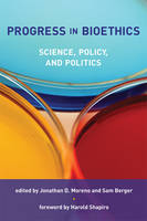 Progress in Bioethics: Science, Policy, and Politics - Basic Bioethics (Hardback)