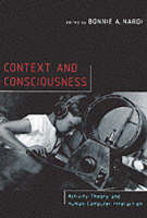 Context and Consciousness: Activity Theory and Human-Computer Interaction - The MIT Press (Hardback)