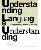 Understanding Language Understanding: Computational Models of Reading - Language, Speech, and Communication (Hardback)