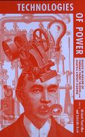 Technologies of Power: Essays in Honor of Thomas Parke Hughes and Agatha Chipley Hughes - The MIT Press (Paperback)