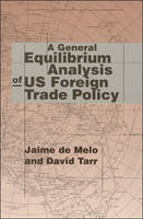 A General Equilibrium Analysis of U.S. Foreign Trade Policy - The MIT Press (Paperback)