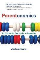Parentonomics: An Economist Dad Looks at Parenting - The MIT Press (Paperback)