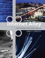 Internet Alley: High Technology in Tysons Corner, 1945-2005 - Lemelson Center Studies in Invention and Innovation series (Paperback)