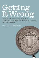 Getting it Wrong: How Faulty Monetary Statistics Undermine the Fed, the Financial System, and the Economy - The MIT Press (Paperback)