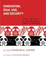 Innovation, Dual Use, and Security: Managing the Risks of Emerging Biological and Chemical Technologies - The MIT Press (Paperback)