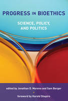 Progress in Bioethics: Science, Policy, and Politics - Basic Bioethics (Paperback)