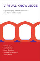 Virtual Knowledge: Experimenting in the Humanities and the Social Sciences - The MIT Press (Paperback)