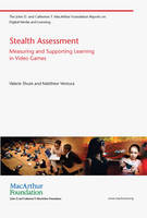 Stealth Assessment: Measuring and Supporting Learning in Video Games - The John D. and Catherine T. MacArthur Foundation Reports on Digital Media and Learning (Paperback)