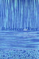 Reflections on Water: New Approaches to Transboundary Conflicts and Cooperation - American and Comparative Environmental Policy (Paperback)