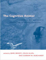 The Cognitive Animal: Empirical and Theoretical Perspectives on Animal Cognition - A Bradford Book (Paperback)