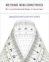 Beyond Bibliometrics: Harnessing Multidimensional Indicators of Scholarly Impact - The MIT Press (Paperback)