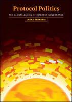 Protocol Politics: The Globalization of Internet Governance - Information Revolution and Global Politics (Paperback)