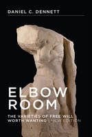 Elbow Room: The Varieties of Free Will Worth Wanting - Elbow Room (Paperback)