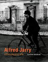 Alfred Jarry: A Pataphysical Life - The MIT Press (Paperback)