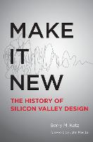 Make It New: A History of Silicon Valley Design - The MIT Press (Paperback)