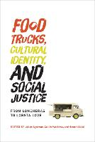 Food Trucks, Cultural Identity, and Social Justice: From Loncheras to Lobsta Love - Food, Health, and the Environment (Paperback)