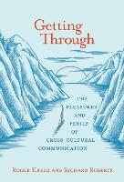 Getting Through: The Pleasures and Perils of Cross-Cultural Communication - The MIT Press (Paperback)